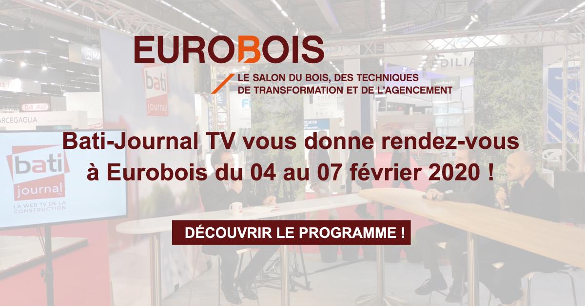 Bati-Journal TV vous donne rendez-vous à Eurobois du 04 au 07 février 2020 !